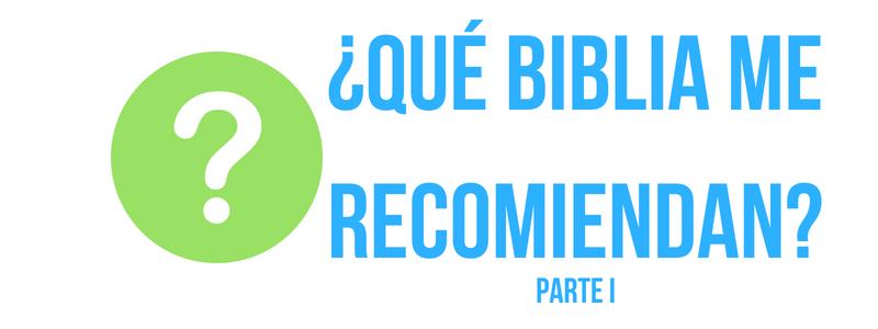 ¿Qué Biblia me recomiendan? Parte 1