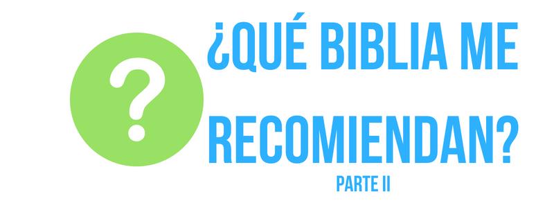 ¿Qué Biblia me recomiendan? Parte 2