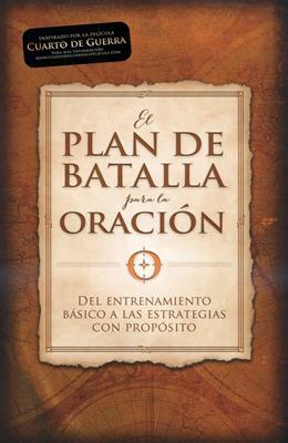 El plan de batalla para la oración (Rústica) [Libro]