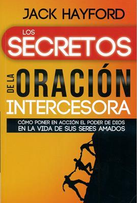 Los secretos de la oración intercesora (Rústica) [Libro]