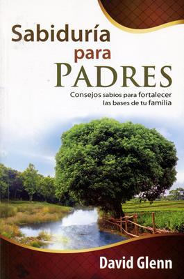 Sabiduría para padres (Rústica) [Libro]