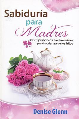 Sabiduría para Madres (Rústica) [Libro]