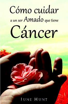 Cómo cuidar a un ser Amado que tiene cáncer (RÚSTICA) [Bolsilibro]