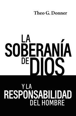La soberanía de Dios y la Responsabilidad del hombre (RÚSTICA) [Libro]