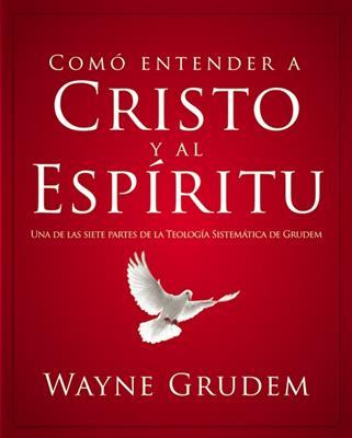 Cómo entender a Cristo y al Espíritu (Rústica) [Libro]