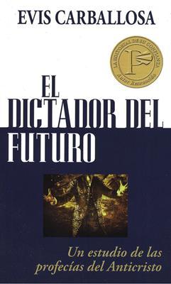Dictador Del Futuro/Un Estudio De Las Profecias Del Anticristo