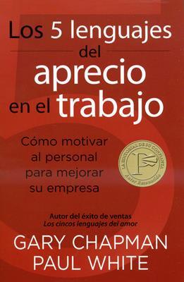 Los 5 lenguajes del aprecio en el trabajo (Rústica) [Libro]