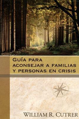 Guía para aconsejar a familias y personas en crisis (Rústica) [Libro]