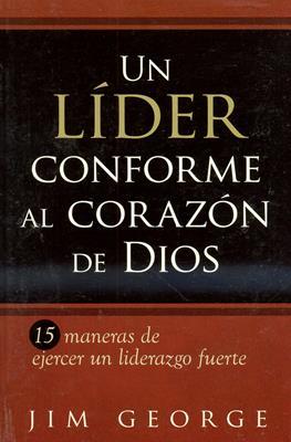 Un lídeer conforme al corazón de Dios (Rústica) [Libro]