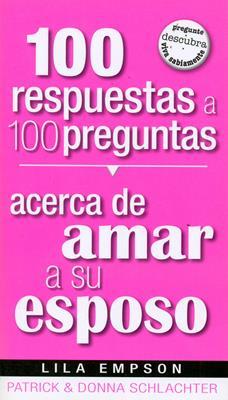 100 respuestas a 100 preguntas acerca de amar a su esposo (Rústica) [Libro]