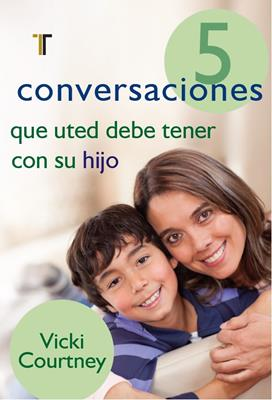 5 conversaciones que usted debería tener con su hijo (Rústica) [Libro]