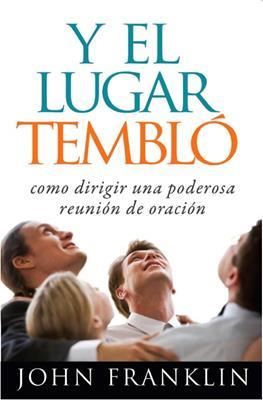 Y El Lugar Temblo/Como Dirigir Una Poderosa Reunion De Oracion (Rústica)
