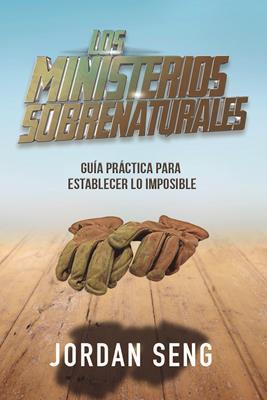 Los ministerios sobrenaturales (Rústica) [Libro]