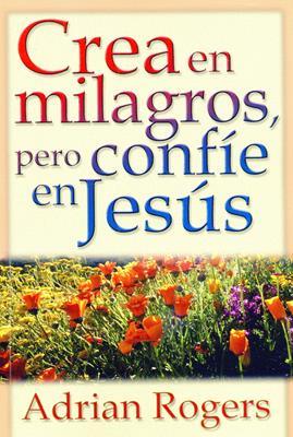 Crea en milagros, pero confíe en Jesús (Rústica) [Libro]