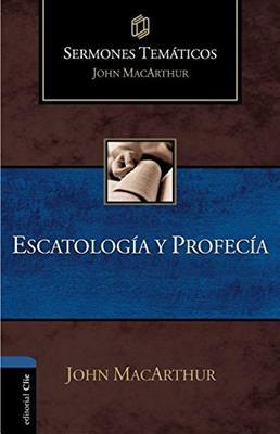 Escatologia Y Profecia/ Sermones Tematicos