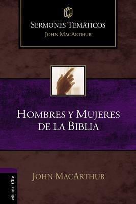 Hombres Y Mujeres De La Biblia/Sermones Tematicos