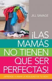 Las Mamas No Tienen Que Ser Perfectas!