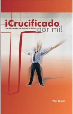 Crucuficado Por Mi/Las Ultimas Palabras De Cristo En La Cruz