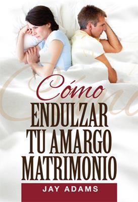 Como Endulzar Tu Amargo Matrimonio (Rústica) [Libros de Bolsillo]