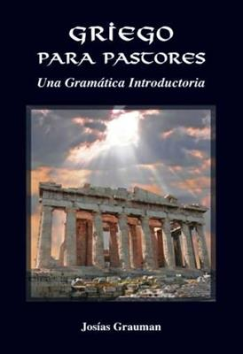 Griego Para Pastores/Gramatica Introductoria/Segunda Edicion (Rústica)
