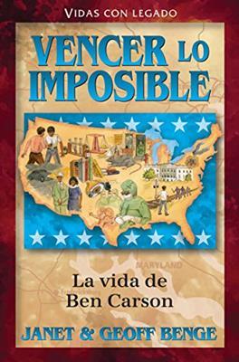 Vencer Lo Imposible/ Ben Carson/ Serie Vidas Con Legado (Rústica)