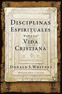 Disciplinas Espirituales Para La Vida Cristiana (Rústica) [Libro]