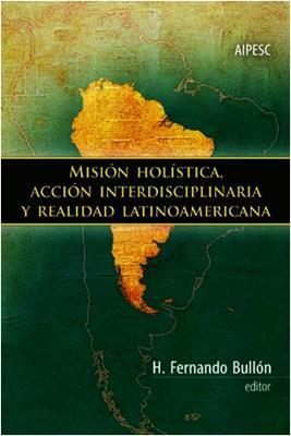 Mision Holistica Accion Interdisciplinaria Y Realidad Latinoamericana