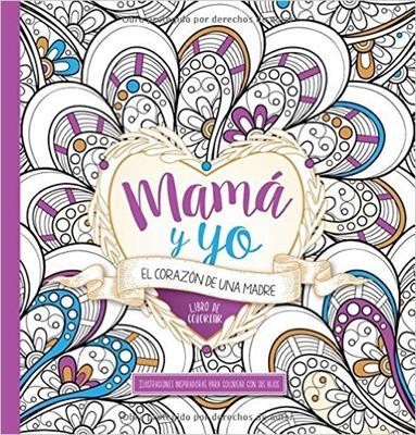 Mama Y Yo Corazon De Una Madre/ Libro Para Colorear (Rústica)