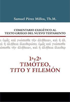 Comentario Exegético Al Texto Griego Del Nuevo Testamento: 1 & 2 Timoteo. Tito Y