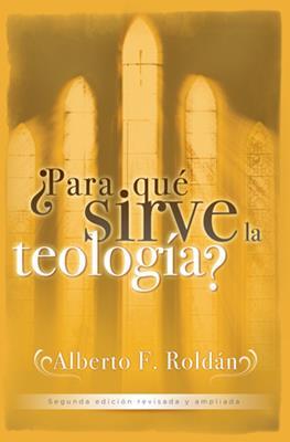 Para Que Sirve La Teologia (Rústica)