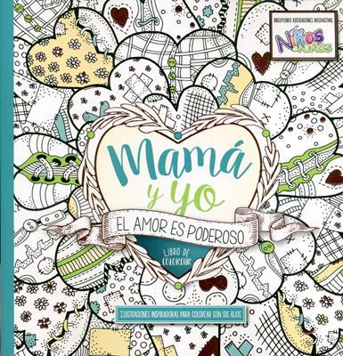 Mama Y Yo El Amorr Es Poderoso/Libro Para Colorear/Niños