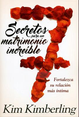 7 Secretos Para Un Matrimonio Increible