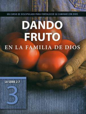 Serie 2:7 /Libro 3/Dando Fruto En La Familia De Dios