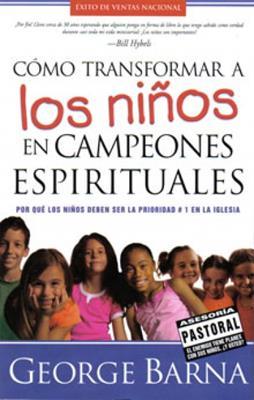 Cómo tranformar a los niños en campeones espirituales (Rústica)