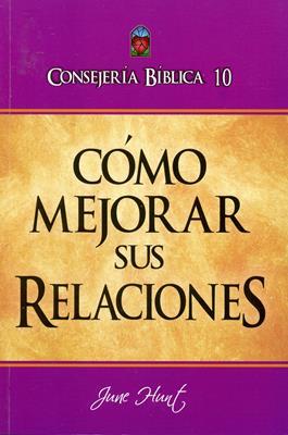 Consejería Bíblico 10 - Cómo mejorar sus relaciones (Rústica) [Libro]