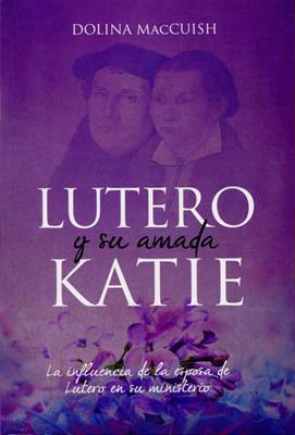 Lutero Y Su Amada Katie (Rústica) [Libro]
