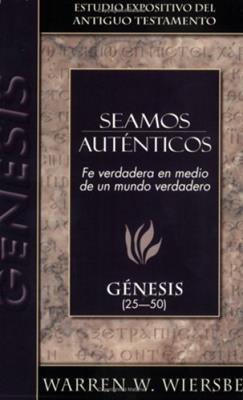Seamos Autenticos/Fe Verdadera En Medio De Un Mundo Verdadero/Genesis 25-50 (Rústica)