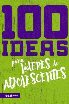 100 Ideas Para Lideres De Adolescentes (Rústica) [Libro]