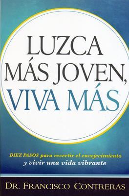 Luzca Mas Jóven, Viva Mas (Rústica) [Libro]