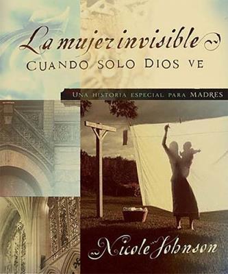 Mujer Invisible Cuando Solo Dios Ve (Rústica)