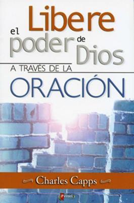 Libere el poder de Dios a través de la oración (Rústica) [Libro]