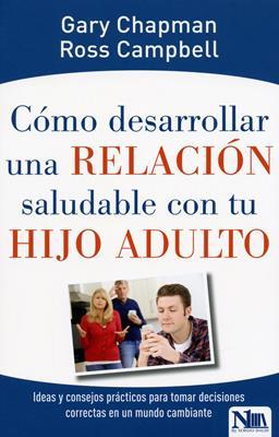Como Desarrollar Una Relacion Saludable Con Tu Hijo Adulto. (Rústica) [Libro]