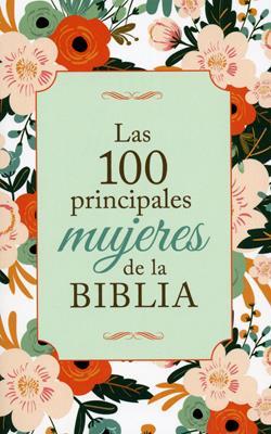 100 Principales Mujeres De La Biblia (Rústica) [Libro]
