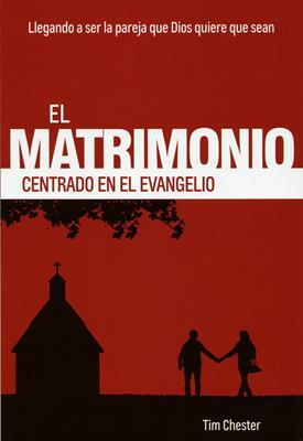 El Matrimonio Centrado En El Evangelio (Rustica ) [Libro]