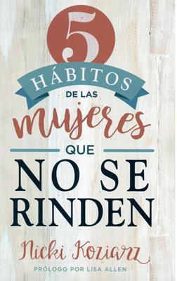 5 Hábitos de las Mujeres que no se Rinden (Rustica) [Libro]