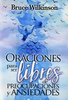 Oraciones Para Ser Libres De Preocupaciones Y Ansiedades (Rustica ) [Libro]