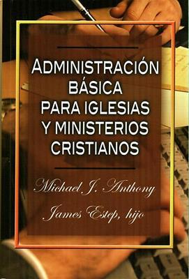 Administración Básica Para Las Iglesias y Ministerios Cristianos (Rústica) [Libro]