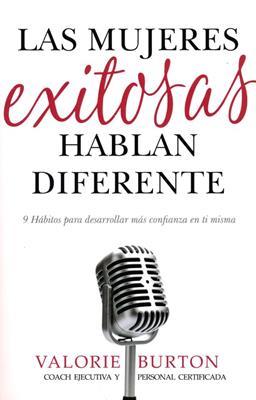 Las Mujeres Exitosas Hablan Diferente (Rústica) [Libro]