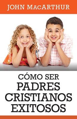 Cómo ser padres cristianos exitosos
