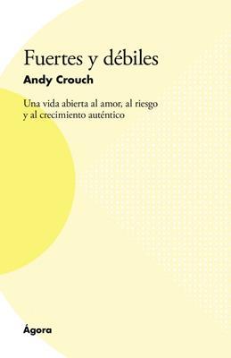 Fuertes Y Debiles/Una Vida Abierta Al Amor; Al Riego Y Al Crecimiento Autentico (Rústica)